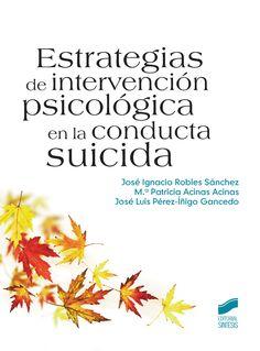 Estrategias de intervención psicológica en la conducta suicida / José Ignacio Robles Sánchez, Mª Patricia Acinas Acinas, José Luis Pérez-Íñigo Gancedo