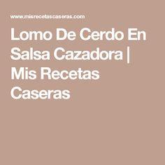 Lomo De Cerdo En Salsa Cazadora | Mis Recetas Caseras
