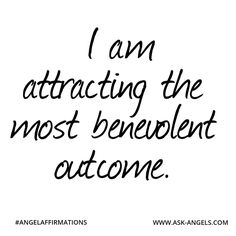 """I am attracting the most benevolent outcome.""  #angelaffirmations"