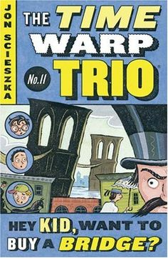 Hey Kid, Want to Buy a Bridge? #11 (Time Warp Trio) by Jon Scieszka