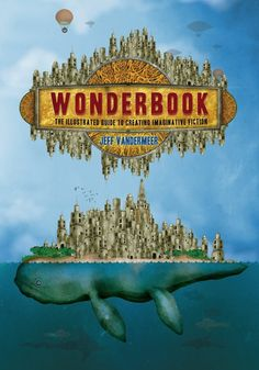 Wonderbook: The Illustrated Guide to Creating Imaginative Fiction by Jeff VanderMeer | 19 Awesomely Designed Books From 2013 That Prove Print Isn't Dead