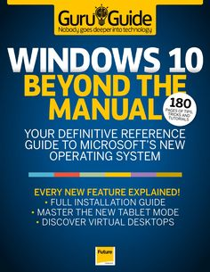 WINDOWS 10 BEYOND THE MANUAL 2015 WINDOWS 10 BEYOND THE MANUAL - YOUR DEFINITIVE REFERENCE GUIDE TO MICROSOFT'S NEW OPERATING SYSTEM 2015