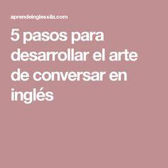 5 pasos para desarrollar el arte de conversar en inglés