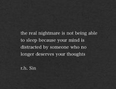 """""""The real nightmare is not being able to sleep because your mind is distracted by someone who no longer deserves your thoughts. Sin Quotes, Lyric Quotes, Words Quotes, Wise Words, Quotes To Live By, Sayings, Qoutes, Lyrics, Great Quotes"""