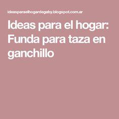 Ideas para el hogar: Funda para taza en ganchillo