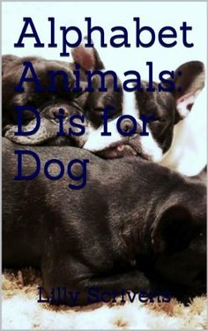 Childrens Picture Book: Alphabet Animals D is for Dog by Lilly Scrivens, http://www.amazon.com/dp/B00GGNB5M2/ref=cm_sw_r_pi_dp_WrbHsb0NWZBGJ