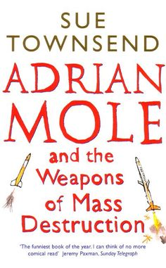 Adrian Mole and the weapons of mass destruction Sue Townsend Film Books, Book Authors, Audio Books, I Love Books, Books To Read, My Books, Adrian Mole, True Confessions, Reading Library