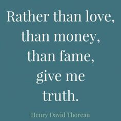 Rather than love, than money, than fame,