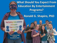 What Should You Expect from Education by Entertainment programs? by Dr. Ronald G. Shapiro.  Education by Entertainment programs provide learning which is directly applicable and useful at work, school, and/or home.  Programs improve focus on safety, job & school performance, customer service, communication, understanding, thinking, learning & morale.   Content is easy to remember.  Programs are fun; more fun than most parties.  They provide recognition opportunities for special people, too.