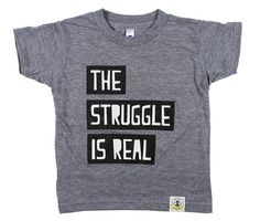 The Struggle is Real, Kids tees by Wire and Honey. www.wireandhoney.com
