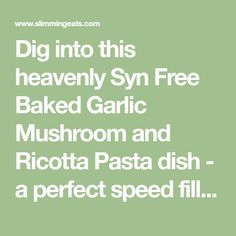 Dig into this heavenly Syn Free Baked Garlic Mushroom and Ricotta Pasta dish - a perfect speed filled recipe. Garlic Mushrooms, Stuffed Mushrooms, Slimming World Diet Plan, Ricotta Pasta, Baked Garlic, Syn Free, Slimming World Recipes, Pasta Dishes, How To Plan