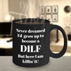 Now in Black! DILF Mug - DILF Coffee Mug - Funny Inappropriate Mugs, Hilarious Gifts, Gag Gifts For Men, Quirky Gifts, Inspirational Motivational And https://etsy.me/2JJpwF3  #dilfmug #dilfcoffeemug #funnyinappropriate #dilf #inappropriate