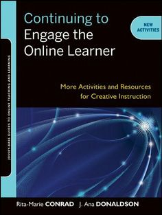 Continuing to Engage the Online Learner: More Activities and Resources for Creative Instruction (Jossey-Bass Guides to Online Teaching and Learning) by Rita-Marie Conrad, http://www.amazon.com/dp/B008NIQL0Y/ref=cm_sw_r_pi_dp_FrBXsb1Z438P0