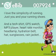 I love the simplicity of running. Just you and your running shoes. And a tech shirt GPS watch player heart rate monitor headlamp hydration belt hat sunglasses rain jacket. Running Humor, Running Quotes, Running Gear, Running Motivation, Running Women, Fitness Motivation, Running Posters, Funny Running, Road Running