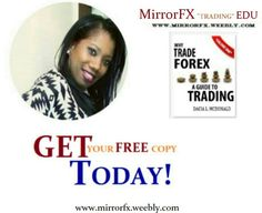 Get your FREE Forex.E-BOOK guide today! Log on to www.MirrorFX.weebly.com/contact.HTML