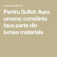 Pentru Suflet: Aura umana: constiinta face parte din lumea materiala Face, Blog, Faces, Facial