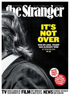 11 November 2016 — the best magazine covers this week — The Stranger, 2 November Donald Trump. Cool Magazine, Magazine Covers, Election Night Party, Win Or Lose, Black Mirror, Media Design, Social Justice, Donald Trump, Seattle Comedy