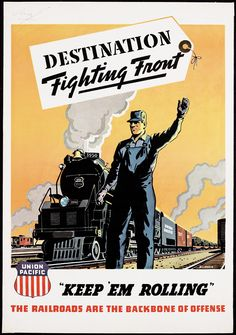 "USA, WWII: Union Pacific, ""Destination Fighting front. Keep 'em rolling. The railroads are the backbone of defense."""