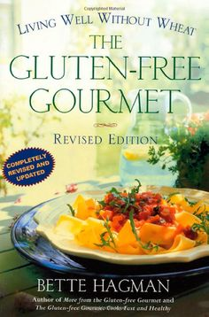 The Gluten-Free Gourmet: Living Well without Wheat, Revised Edition: Bette Hagman: Amazon.com: Books