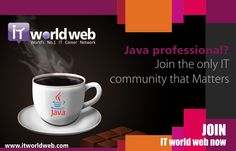 Java Professional? Join the only IT Community That Matters..  Join us now on http://www.itworldweb.com/#a_aid=Webfries&a_bid=21cd22aa