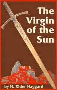 The Virgin of the Sun, by H. Rider Haggard