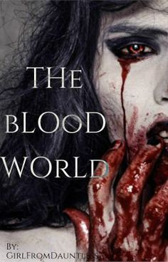 The Blood World  (en Wattpad) http://w.tt/1RWmgCP #Vampiros #amwriting #wattpad