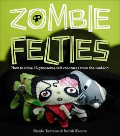 Zombie Felties: How to Raise 16 Gruesome Felt Creatures from the Undead. Inside, crafters will find instructions for more than 15 zombie creatures, including a Romero-esque Day of the Dead Zombie. Additional Zombie Feltie projects include: Zombie Bride, Zombie Puppy, Vampire Zombie, Zombie Bunny, Folklore Zombie, Zombie Surfer, and more! With only the most basic of sewing skills, crafters can raise their own macabre multitude of Zombie Felties