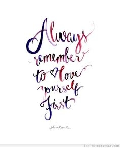 Always remember to love yourself first