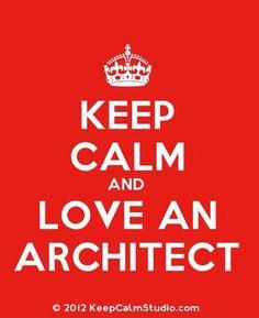 Keep calm and love an architect