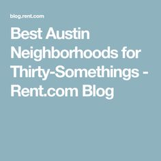 Best Austin Neighborhoods for Thirty-Somethings - Rent.com Blog