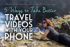 5 Ways to Take Better Travel Videos with Your Phone | Global Girl Travels | Travel like a lady