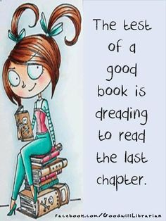 The best of a good book is dreading to read the last chapter