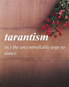 It is rare that I am filled with tarantism.