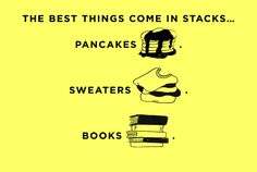 The best things come in stacks... Pancakes. Sweaters. Books.
