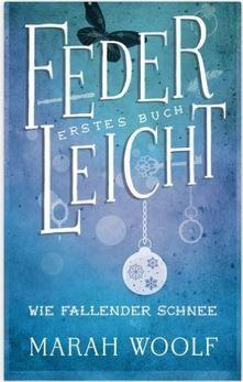 FederLeichtSaga 1: Wie fallender Schnee von Marah Woolf