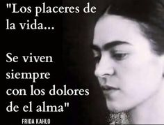 Tattoo Quotes In Spanish Posts 24 Ideas Proud Quotes, Fierce Quotes, Cute Quotes, Meaningful Quotes, Inspirational Quotes, Motivational, Frida Quotes, Qoutes About Life, Frida And Diego