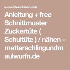 Anleitung + free Schnittmuster Zuckertüte ( Schultüte ) / nähen - metterschlingundmaulwurfn.de