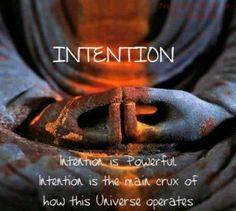 Intent is the great unifying force of the universe, we both move it and are moved by it.