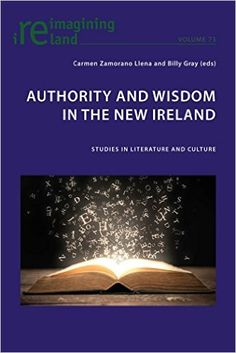 Authority and wisdom in the New Ireland : studies in literature and culture / Carmen Zamorano Llena and Billy Gray (eds.) - Oxford : Peter Lang, cop. 2016