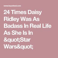 """24 Times Daisy Ridley Was As Badass In Real Life As She Is In """"Star Wars"""""""