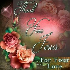 Thank you Jesus For Your Love!