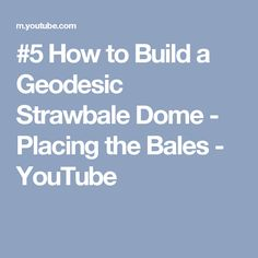 #5 How to Build a Geodesic Strawbale Dome - Placing the Bales - YouTube