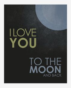 I love you to the moon and back.  Grey Blue Yellow Vintage Distressed Nursery Print. via Etsy.