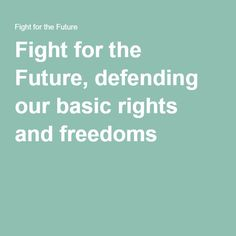 Fight for the Future is dedicated to protecting and expanding the Internet's transformative power in our lives by creating civic campaigns that are engaging for millions of people. Net Neutrality, Freedom, Future, Liberty, Political Freedom, Future Tense