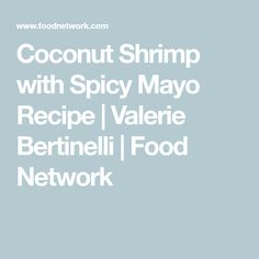 Get Coconut Shrimp with Spicy Mayo Recipe from Food Network Spicy Mayo Recipe, Panko Crumbs, Valerie Bertinelli, Seafood Appetizers, Lemon Wedge, Coconut Shrimp, Food Network Recipes, Party, Parties