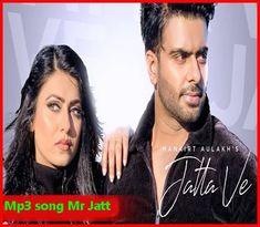 Jatta Ve Mankirt Aulakh Mp3 Song Mr Jatt Download 320kbps Songs New Latest Song Music Videos