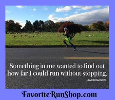Something in me wanted to find out how far I could run without stopping.
