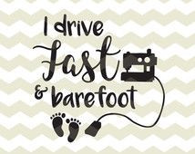 Image result for I drive fast and barefoot
