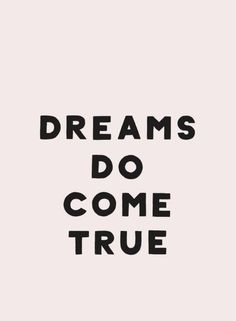 Dreams do come true. quotes & words цитаты, мотивация e вдох Dream Of You Quotes, Life Quotes Love, Quote Of The Day, Quotes To Live By, Me Quotes, Leader Quotes, Faith Quotes, Famous Quotes, John Maxwell