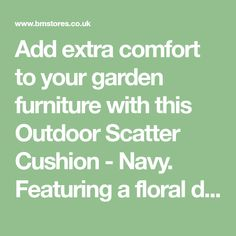 Add extra comfort to your garden furniture with this Outdoor Scatter Cushion - Navy. Featuring a floral design, a must-have accessory for your furniture. Scatter Cushions, Dream Garden, Garden Furniture, Floral Design, Tropical, Mint, Ads, Outdoor, Outdoor Garden Furniture